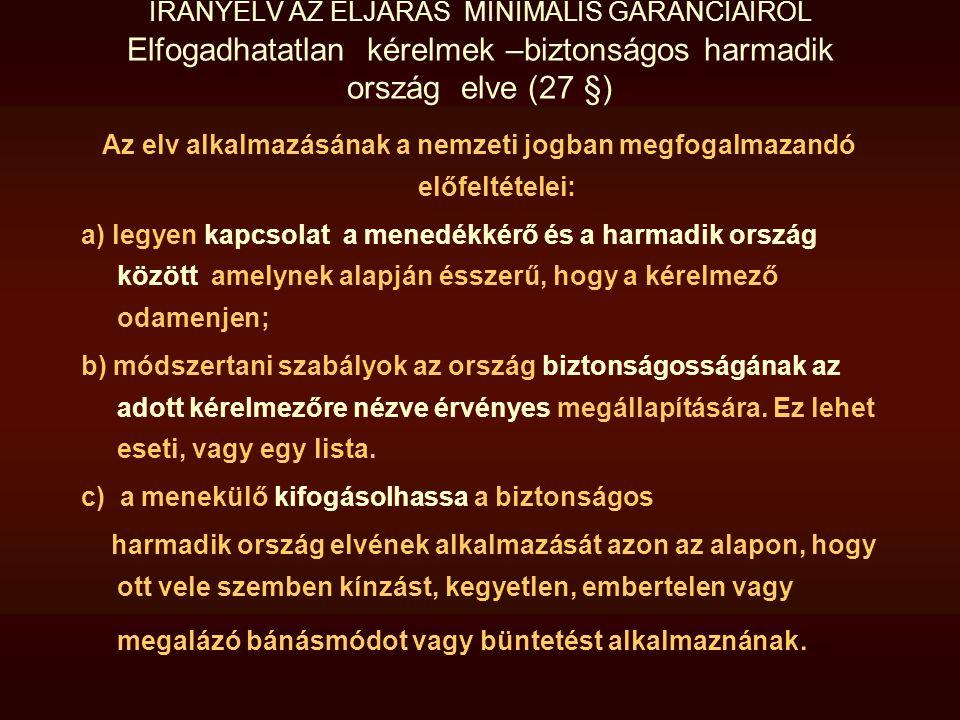 IRÁNYELV AZ ELJÁRÁS MINIMÁLIS GARANCIÁIRÓL Elfogadhatatlan kérelmek –biztonságos harmadik ország elve (27 §) Az elv alkalmazásának a nemzeti jogban me