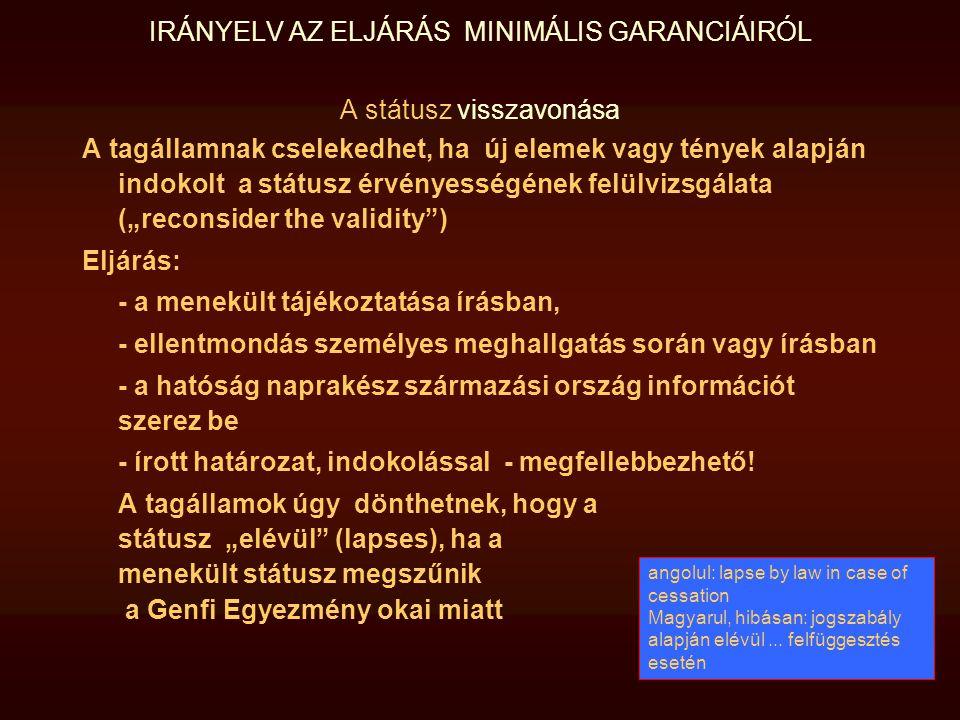 IRÁNYELV AZ ELJÁRÁS MINIMÁLIS GARANCIÁIRÓL A státusz visszavonása A tagállamnak cselekedhet, ha új elemek vagy tények alapján indokolt a státusz érvén