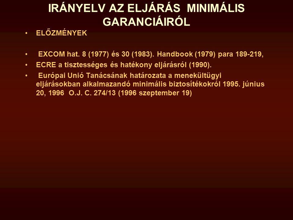 IRÁNYELV AZ ELJÁRÁS MINIMÁLIS GARANCIÁIRÓL ELŐZMÉNYEK EXCOM hat. 8 (1977) és 30 (1983). Handbook (1979) para 189-219, ECRE a tisztességes és hatékony