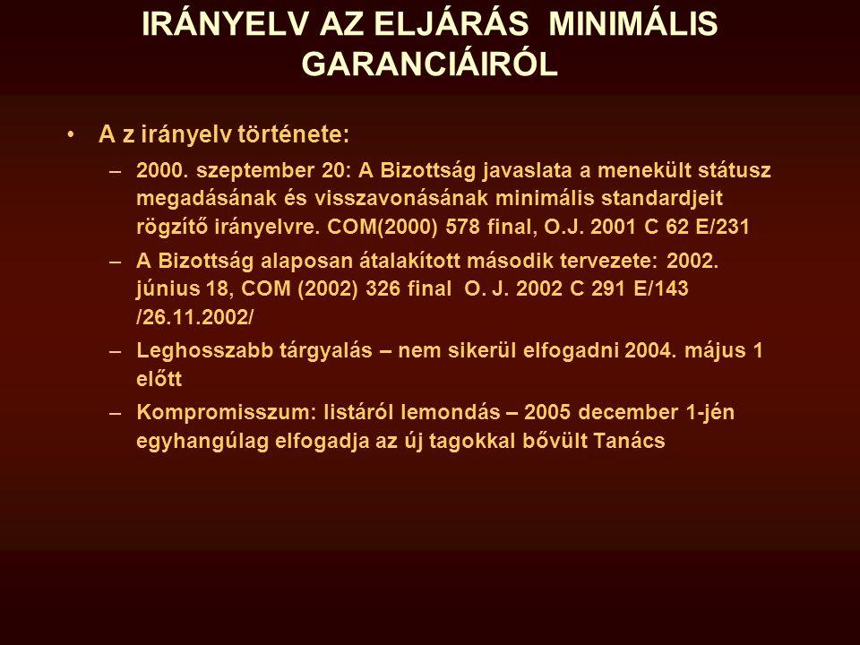 IRÁNYELV AZ ELJÁRÁS MINIMÁLIS GARANCIÁIRÓL A z irányelv története: –2000. szeptember 20: A Bizottság javaslata a menekült státusz megadásának és vissz