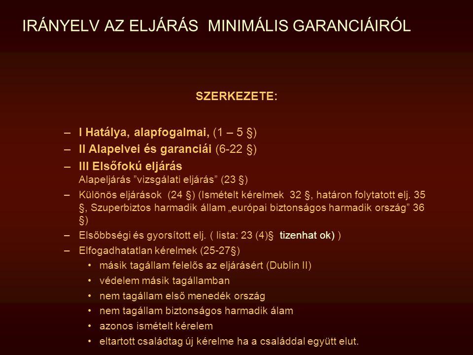 IRÁNYELV AZ ELJÁRÁS MINIMÁLIS GARANCIÁIRÓL SZERKEZETE: –I Hatálya, alapfogalmai, (1 – 5 §) –II Alapelvei és garanciái (6-22 §) –III Elsőfokú eljárás A