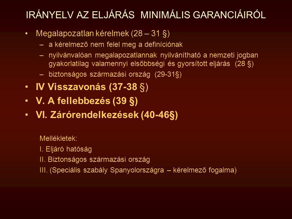 IRÁNYELV AZ ELJÁRÁS MINIMÁLIS GARANCIÁIRÓL Megalapozatlan kérelmek (28 – 31 §) –a kérelmező nem felel meg a definíciónak –nyilvánvalóan megalapozatlan