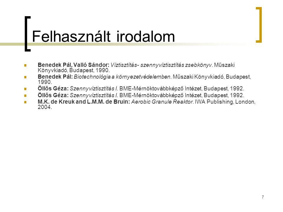 7 Felhasznált irodalom Benedek Pál, Valló Sándor: Víztisztítás- szennyvíztisztítás zsebkönyv. Műszaki Könyvkiadó, Budapest, 1990. Benedek Pál: Biotech