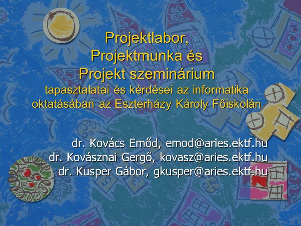 Projektlabor, Projektmunka és Projekt szeminárium tapasztalatai és kérdései az informatika oktatásában az Eszterházy Károly Főiskolán dr.