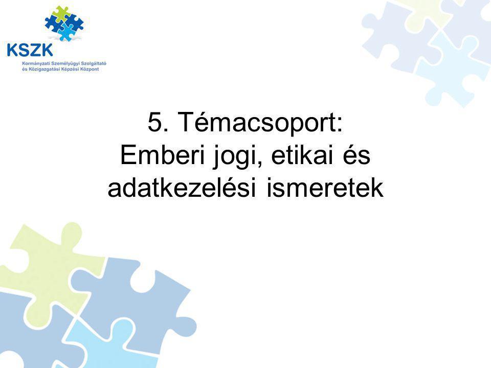 5. Témacsoport: Emberi jogi, etikai és adatkezelési ismeretek