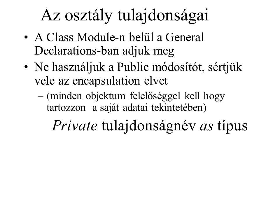 Az osztály tulajdonságai A Class Module-n belül a General Declarations-ban adjuk meg Ne használjuk a Public módosítót, sértjük vele az encapsulation e