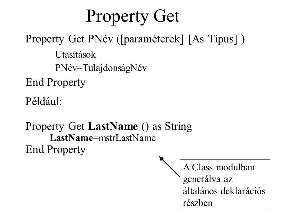 Property Get Property Get PNév ([paraméterek] [As Típus] ) Utasítások PNév=TulajdonságNév End Property Például: Property Get LastName () as String Las
