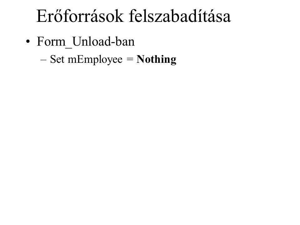 Erőforrások felszabadítása Form_Unload-ban –Set mEmployee = Nothing