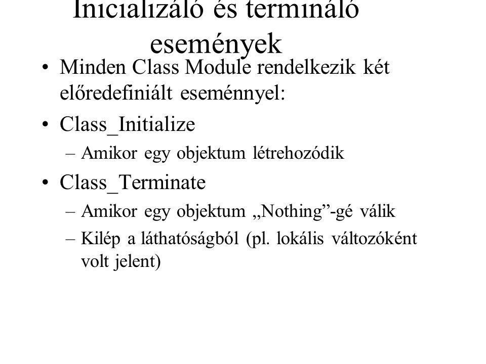 Inicializáló és termináló események Minden Class Module rendelkezik két előredefiniált eseménnyel: Class_Initialize –Amikor egy objektum létrehozódik