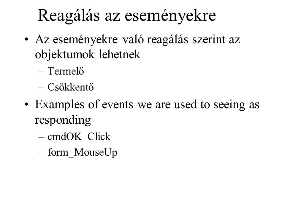 Reagálás az eseményekre Az eseményekre való reagálás szerint az objektumok lehetnek –Termelő –Csökkentő Examples of events we are used to seeing as re