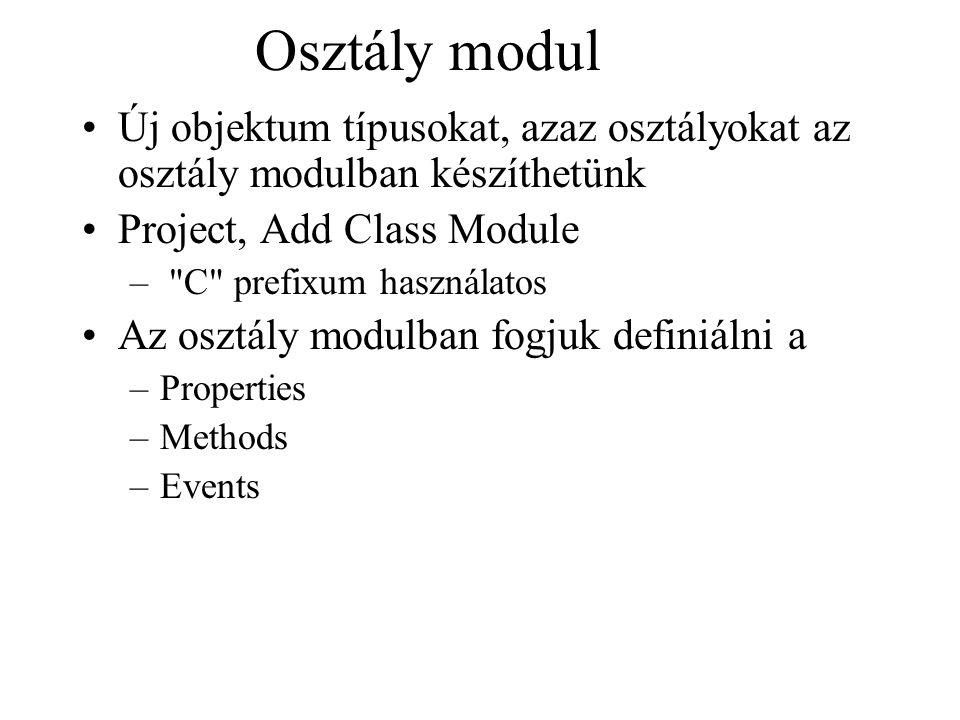 Osztály modul Új objektum típusokat, azaz osztályokat az osztály modulban készíthetünk Project, Add Class Module –