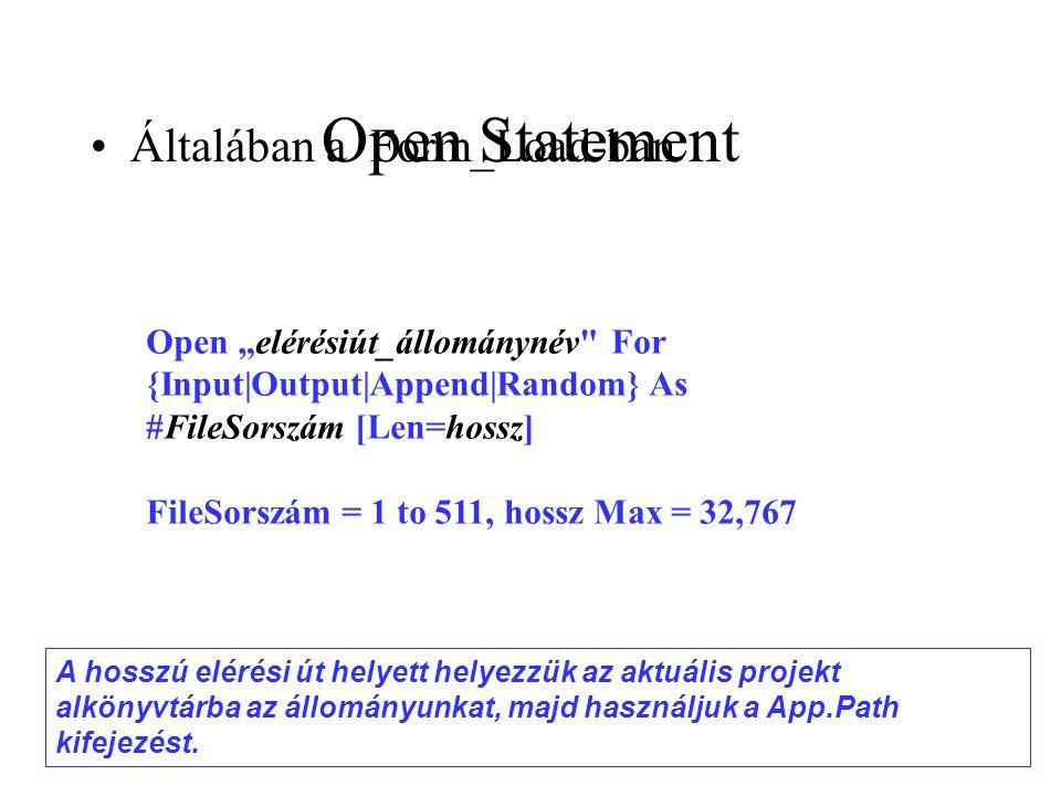 Open Statement Általában a Form_Load-ban A hosszú elérési út helyett helyezzük az aktuális projekt alkönyvtárba az állományunkat, majd használjuk a Ap