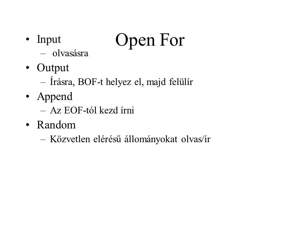 Open For Input – olvasásra Output –Írásra, BOF-t helyez el, majd felülír Append –Az EOF-tól kezd írni Random –Közvetlen elérésű állományokat olvas/ír