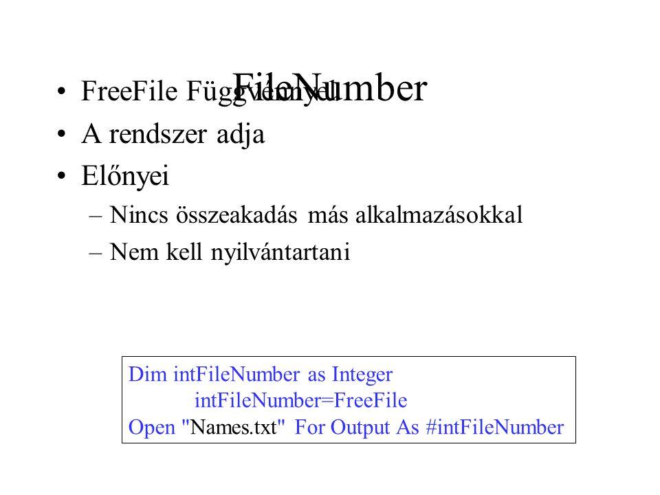 FileNumber FreeFile Függvénnyel A rendszer adja Előnyei –Nincs összeakadás más alkalmazásokkal –Nem kell nyilvántartani Dim intFileNumber as Integer i