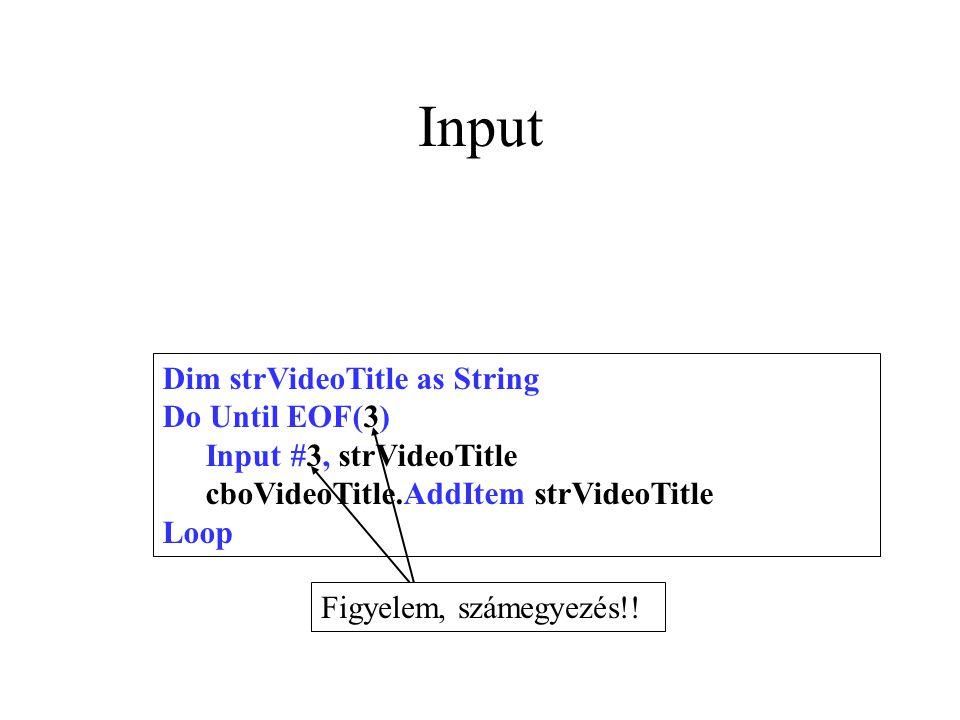 Input Dim strVideoTitle as String Do Until EOF(3) Input #3, strVideoTitle cboVideoTitle.AddItem strVideoTitle Loop Figyelem, számegyezés!!