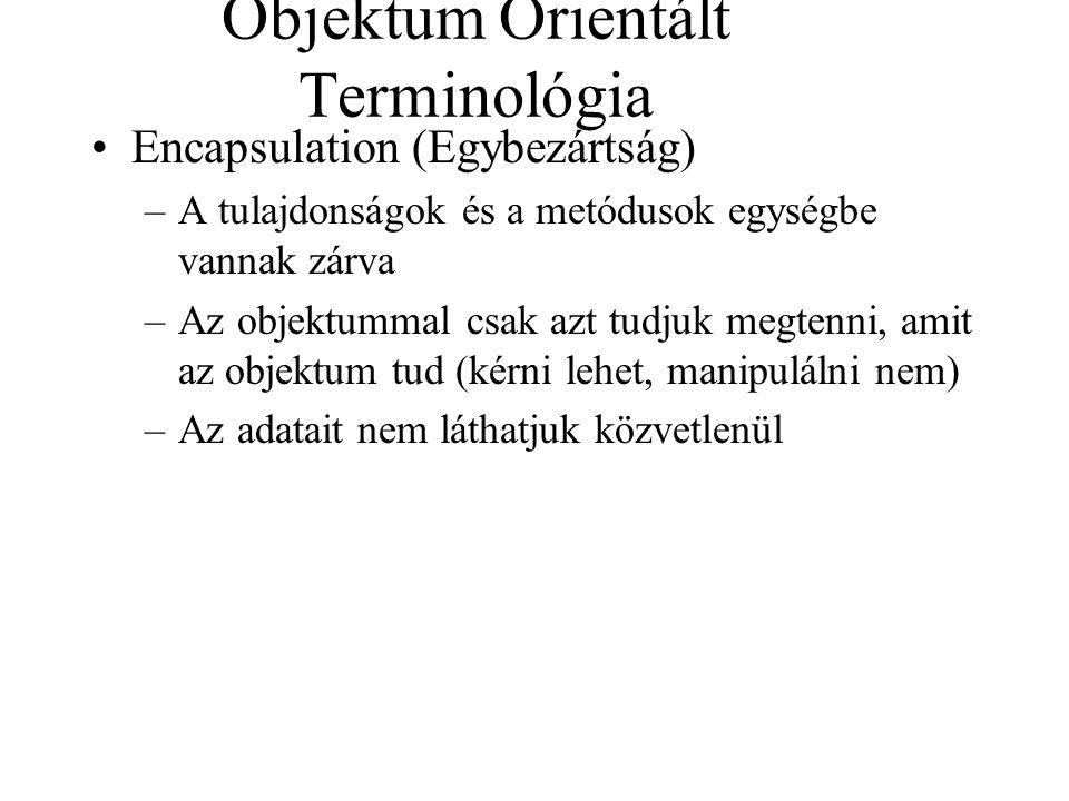 Objektum Orientált Terminológia Encapsulation (Egybezártság) –A tulajdonságok és a metódusok egységbe vannak zárva –Az objektummal csak azt tudjuk meg