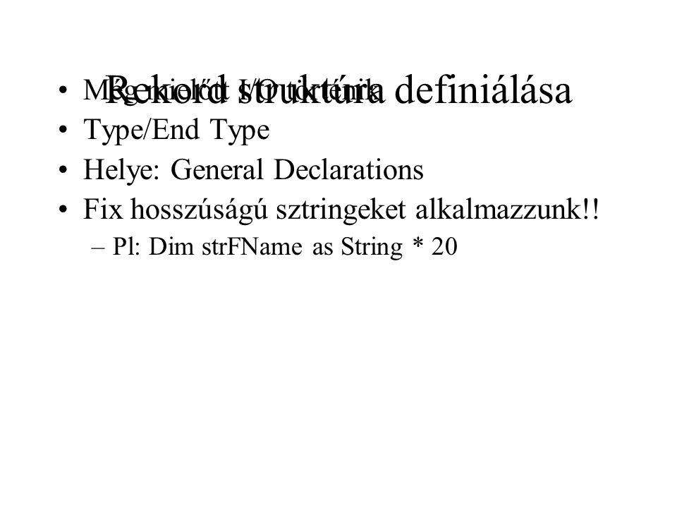 Rekord struktúra definiálása Még mielőtt I/O történik Type/End Type Helye: General Declarations Fix hosszúságú sztringeket alkalmazzunk!! –Pl: Dim str