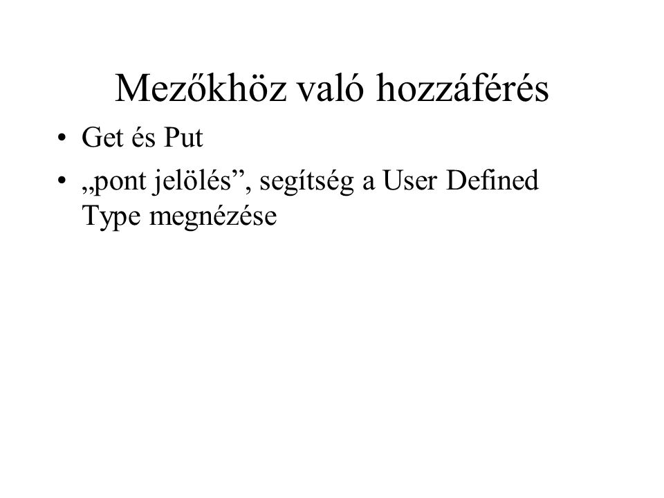 """Mezőkhöz való hozzáférés Get és Put """"pont jelölés"""", segítség a User Defined Type megnézése"""