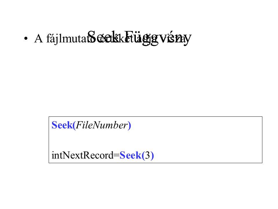 Seek Függvény A fájlmutató értékét adja visza Seek(FileNumber) intNextRecord=Seek(3)