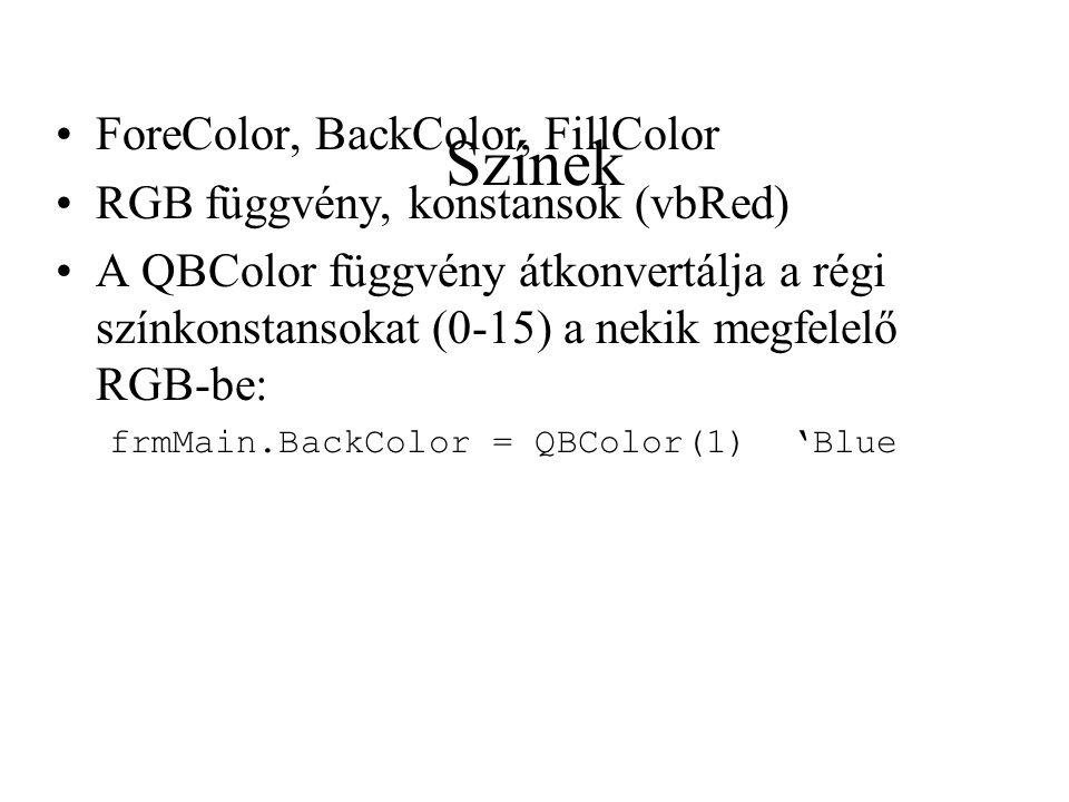 Színek ForeColor, BackColor, FillColor RGB függvény, konstansok (vbRed) A QBColor függvény átkonvertálja a régi színkonstansokat (0-15) a nekik megfel