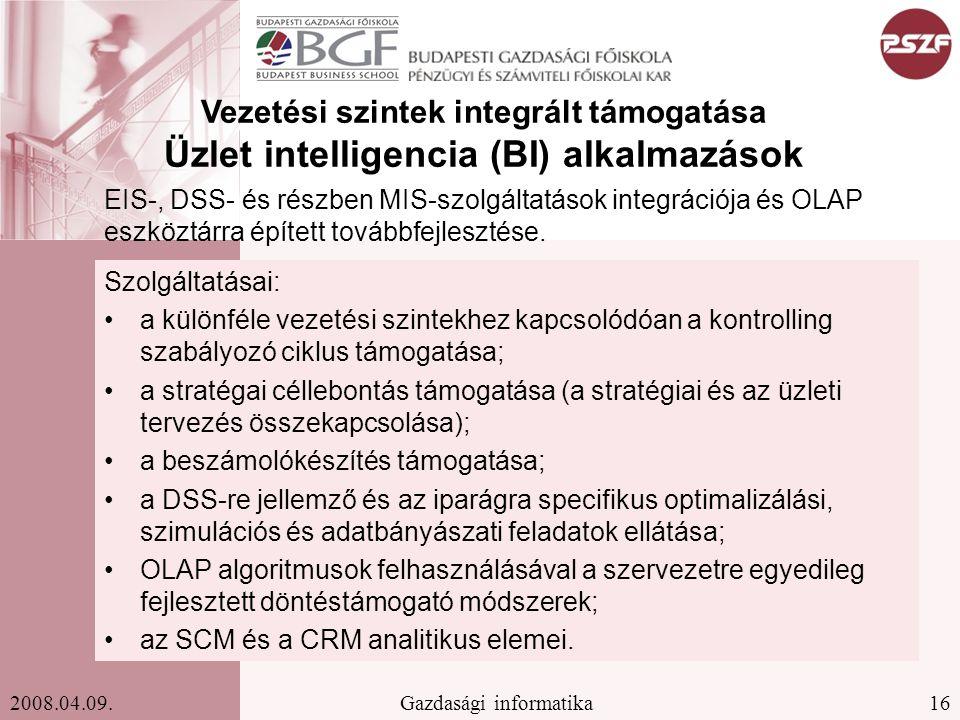 16Gazdasági informatika2008.04.09. Vezetési szintek integrált támogatása Üzlet intelligencia (BI) alkalmazások Szolgáltatásai: a különféle vezetési sz