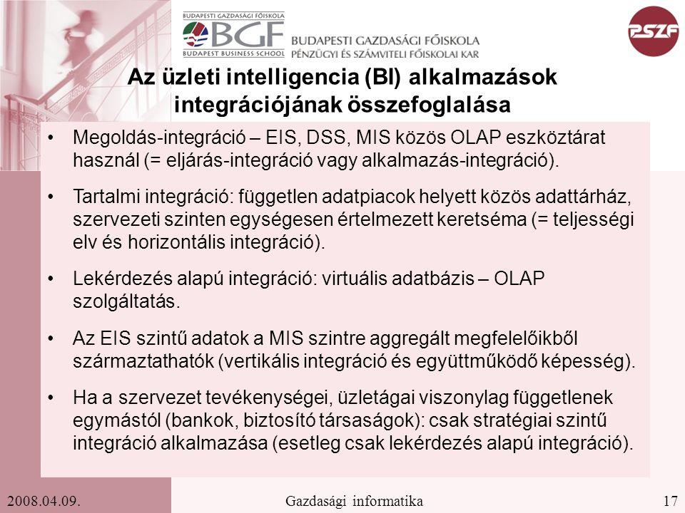17Gazdasági informatika2008.04.09. Az üzleti intelligencia (BI) alkalmazások integrációjának összefoglalása Megoldás-integráció – EIS, DSS, MIS közös