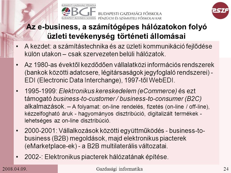 24Gazdasági informatika2008.04.09. Az e-business, a számítógépes hálózatokon folyó üzleti tevékenység történeti állomásai A kezdet: a számítástechnika