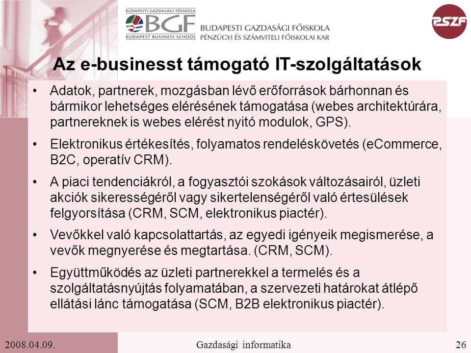 26Gazdasági informatika2008.04.09. Az e-businesst támogató IT-szolgáltatások Adatok, partnerek, mozgásban lévő erőforrások bárhonnan és bármikor lehet