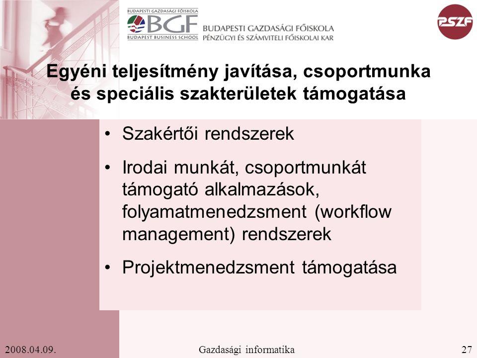 27Gazdasági informatika2008.04.09. Egyéni teljesítmény javítása, csoportmunka és speciális szakterületek támogatása Szakértői rendszerek Irodai munkát