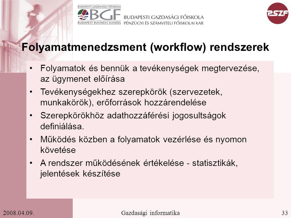 33Gazdasági informatika2008.04.09. Folyamatmenedzsment (workflow) rendszerek Folyamatok és bennük a tevékenységek megtervezése, az ügymenet előírása T
