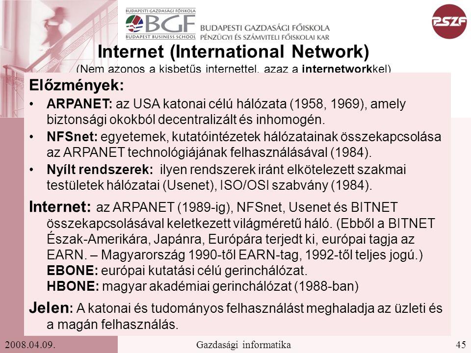 45Gazdasági informatika2008.04.09. Internet (International Network) (Nem azonos a kisbetűs internettel, azaz a internetworkkel) Előzmények: ARPANET: a