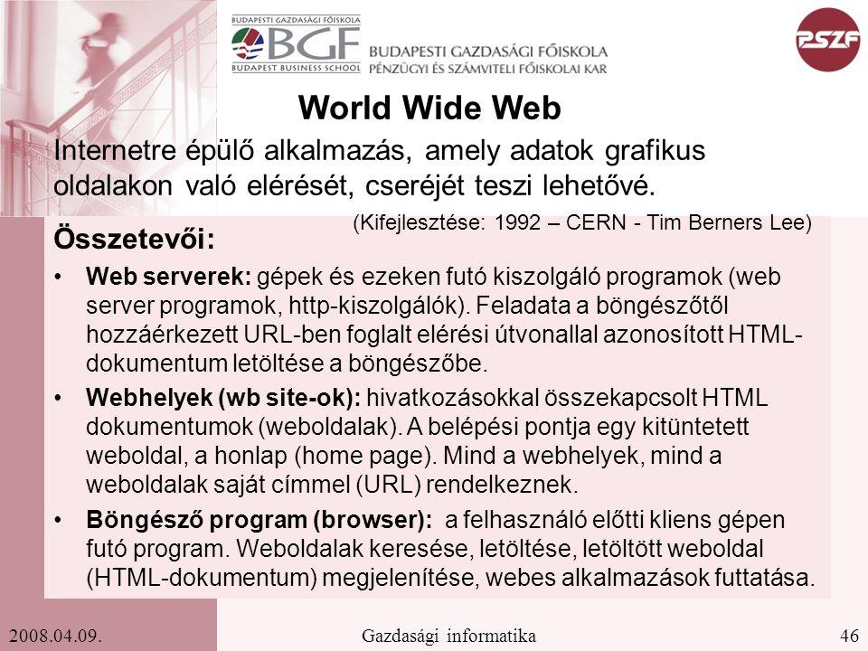 46Gazdasági informatika2008.04.09. World Wide Web Összetevői: Web serverek: gépek és ezeken futó kiszolgáló programok (web server programok, http-kisz
