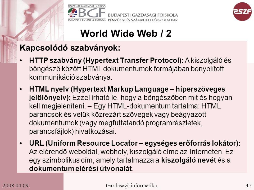 47Gazdasági informatika2008.04.09. World Wide Web / 2 Kapcsolódó szabványok: HTTP szabvány (Hypertext Transfer Protocol): A kiszolgáló és böngésző köz