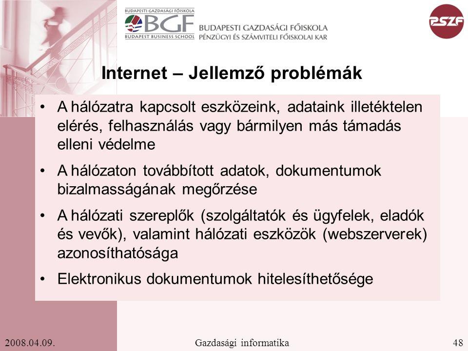 48Gazdasági informatika2008.04.09. Internet – Jellemző problémák A hálózatra kapcsolt eszközeink, adataink illetéktelen elérés, felhasználás vagy bárm