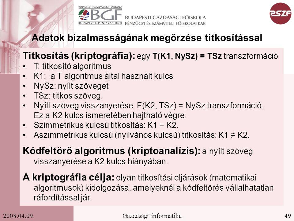 49Gazdasági informatika2008.04.09. Adatok bizalmasságának megőrzése titkosítással Titkosítás (kriptográfia): egy T(K1, NySz) = TSz transzformáció T: t