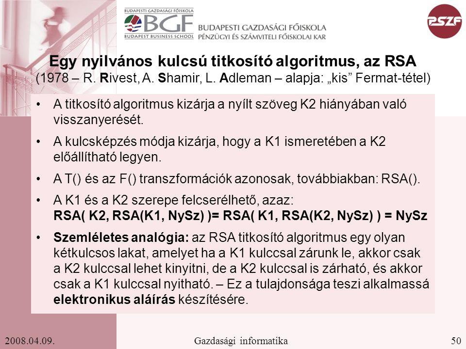 """50Gazdasági informatika2008.04.09. Egy nyilvános kulcsú titkosító algoritmus, az RSA (1978 – R. Rivest, A. Shamir, L. Adleman – alapja: """"kis"""" Fermat-t"""