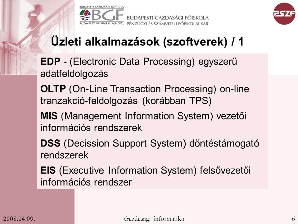 6Gazdasági informatika2008.04.09. Üzleti alkalmazások (szoftverek) / 1 EDP - (Electronic Data Processing) egyszerű adatfeldolgozás OLTP (On-Line Trans