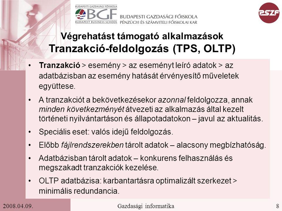 8Gazdasági informatika2008.04.09. Végrehatást támogató alkalmazások Tranzakció-feldolgozás (TPS, OLTP) Tranzakció > esemény > az eseményt leíró adatok