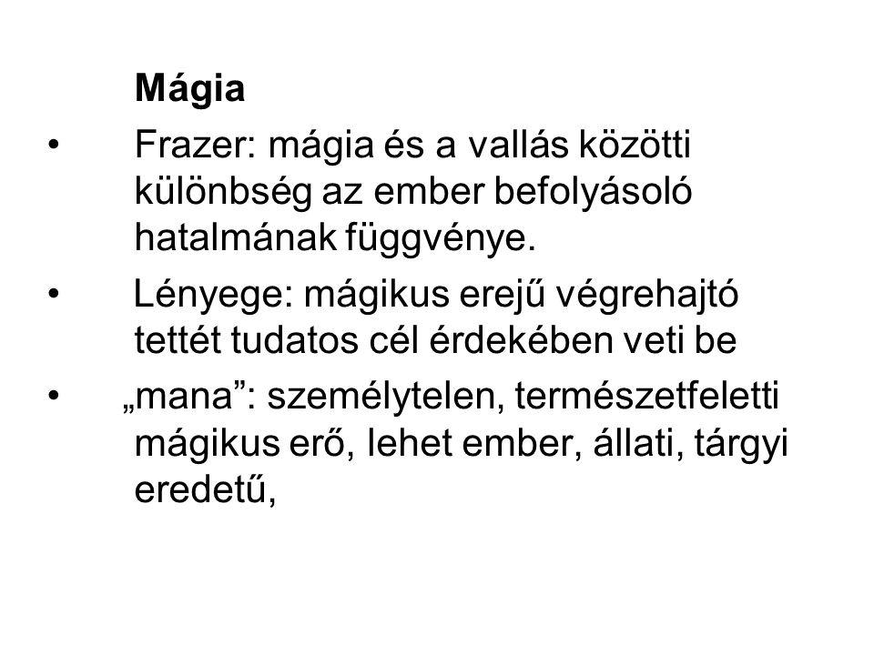Mágia Frazer: mágia és a vallás közötti különbség az ember befolyásoló hatalmának függvénye. Lényege: mágikus erejű végrehajtó tettét tudatos cél érde