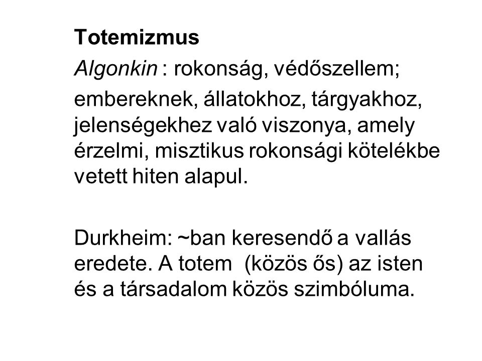 Totemizmus Algonkin : rokonság, védőszellem; embereknek, állatokhoz, tárgyakhoz, jelenségekhez való viszonya, amely érzelmi, misztikus rokonsági kötel