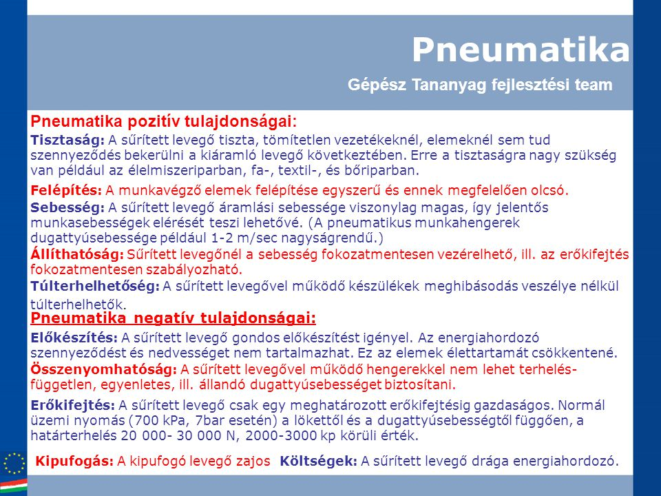 Pneumatika Tisztaság: A sűrített levegő tiszta, tömítetlen vezetékeknél, elemeknél sem tud szennyeződés bekerülni a kiáramló levegő következtében.