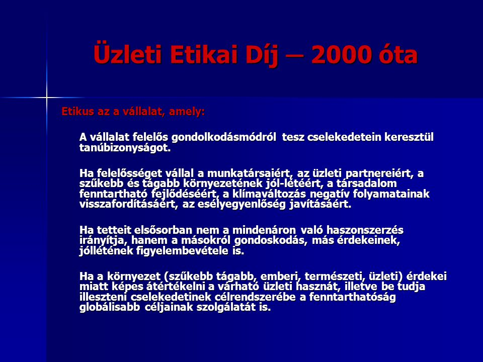 Üzleti Etikai Díj ─ 2000 óta Etikus az a vállalat, amely: A vállalat felelős gondolkodásmódról tesz cselekedetein keresztül tanúbizonyságot.