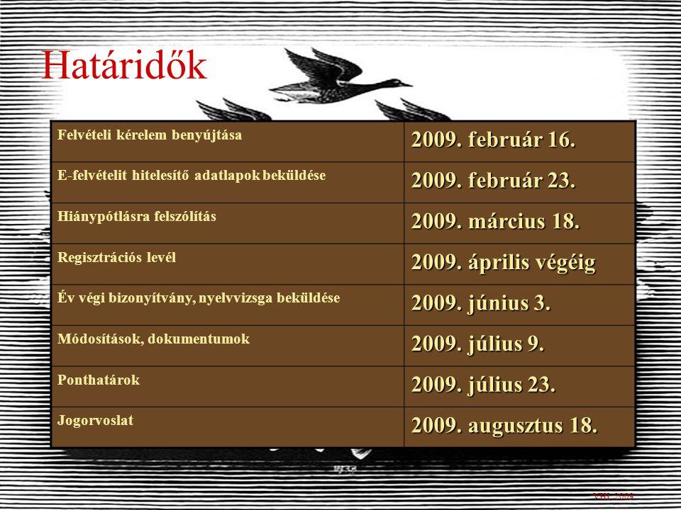 Fontos táblázatok http://www.felvi.hu/ft9/alt_tud.ofi mfa_id=393&fft=szept&fej=1&a=4 VHI, 2009 Szakok és érettségi vizsgatárgyak, többletpontok (2009) Szakok és érettségi vizsgatárgyak, többletpontok (2010) A 2009-es felvételi eljárásban meghirdetett szakok a kreditekkel Térítések és juttatások Vizsgaidőpontok, vizsgadíjak Többletpontok Alkalmassági, gyakorlati és saját vizsgák Egyházi felsőoktatási intézmények által szervezett vizsgák