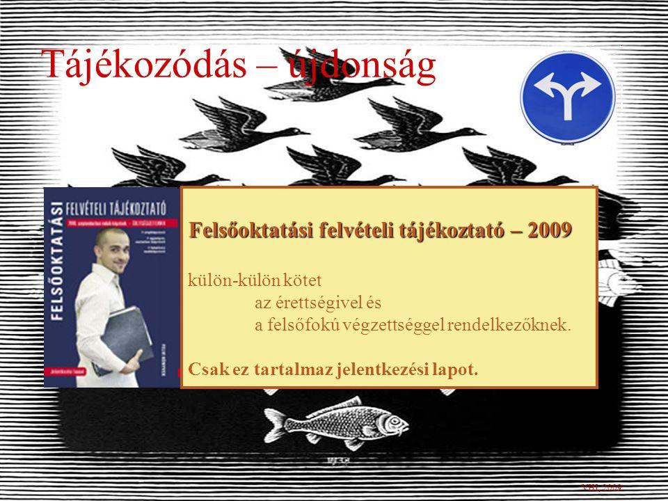 Tájékozódás – újdonság VHI, 2009 Felsőoktatási felvételi tájékoztató – 2009 külön-külön kötet az érettségivel és a felsőfokú végzettséggel rendelkezőknek.