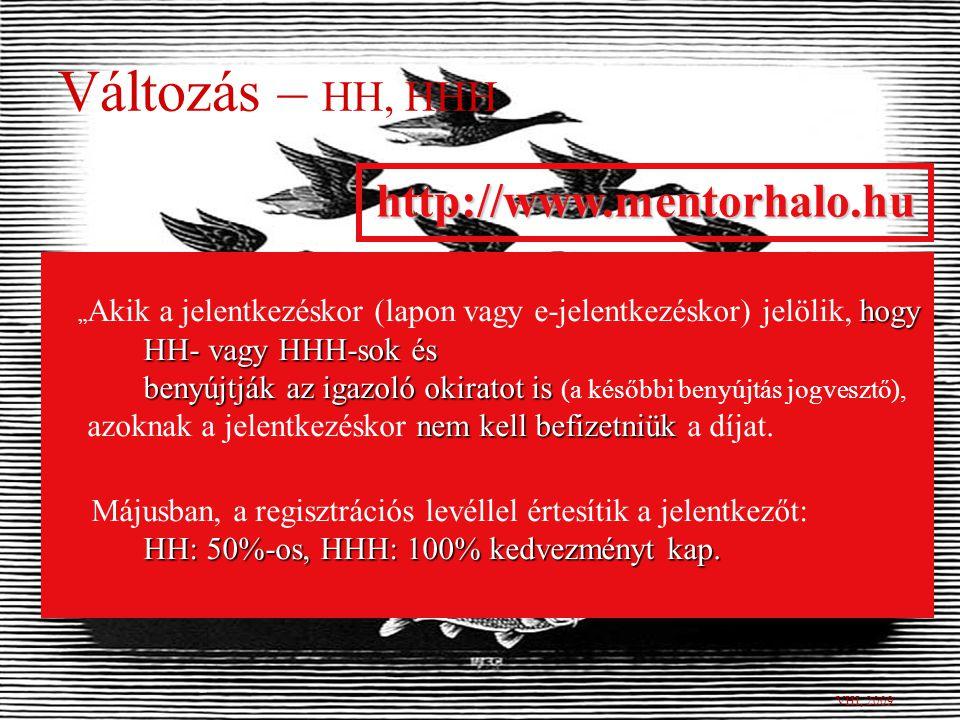 """Változás – HH, HHH VHI, 2009 hogy HH- vagy HHH-sok és benyújtják az igazoló okiratot is nem kell befizetniük """" Akik a jelentkezéskor (lapon vagy e-jelentkezéskor) jelölik, hogy HH- vagy HHH-sok és benyújtják az igazoló okiratot is (a későbbi benyújtás jogvesztő), azoknak a jelentkezéskor nem kell befizetniük a díjat."""