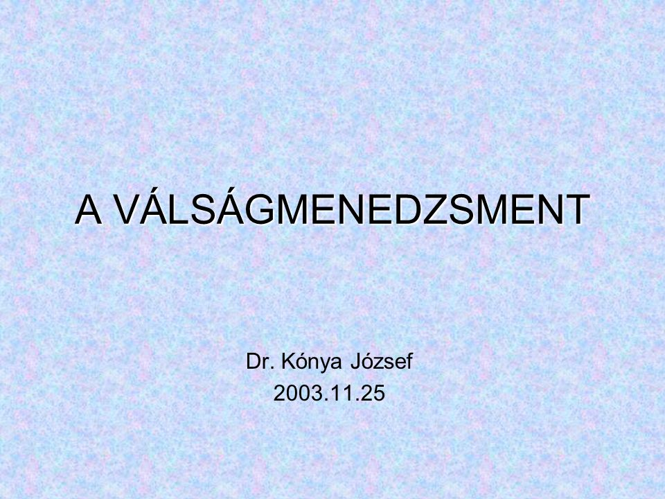 Dr. Kónya József 2003.11.25 A VÁLSÁGMENEDZSMENT