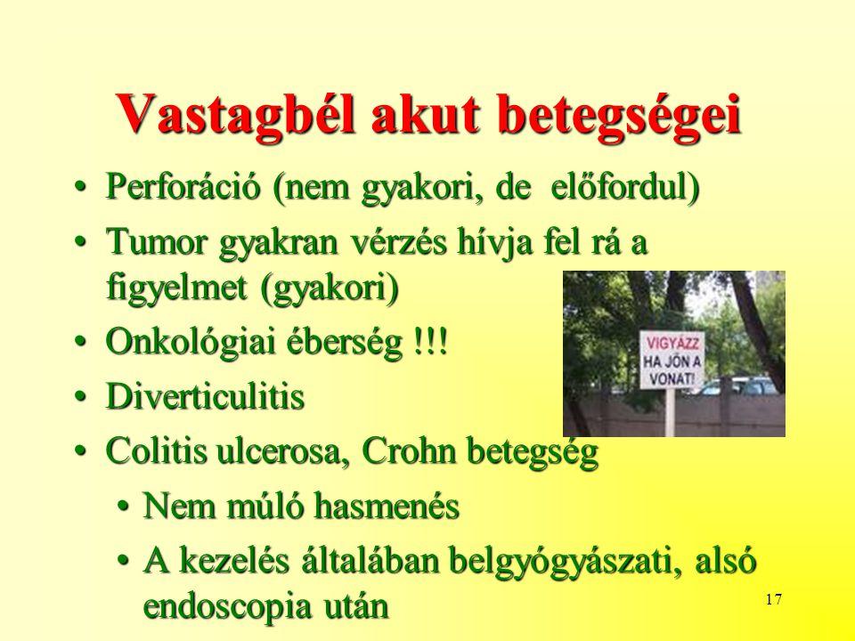17 Vastagbél akut betegségei Perforáció (nem gyakori, de előfordul)Perforáció (nem gyakori, de előfordul) Tumor gyakran vérzés hívja fel rá a figyelmet (gyakori)Tumor gyakran vérzés hívja fel rá a figyelmet (gyakori) Onkológiai éberség !!!Onkológiai éberség !!.