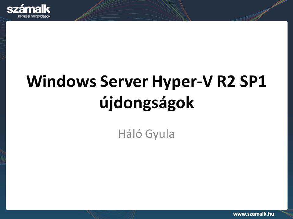 www.szamalk.hu Windows Server Hyper-V R2 SP1 újdongságok Háló Gyula