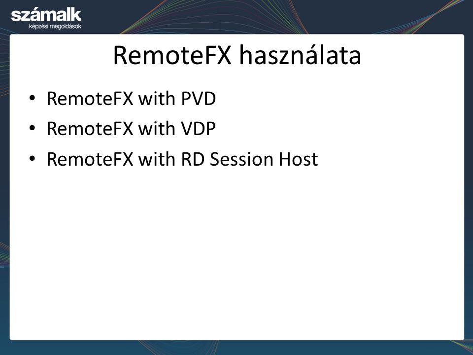 RemoteFX használata RemoteFX with PVD RemoteFX with VDP RemoteFX with RD Session Host