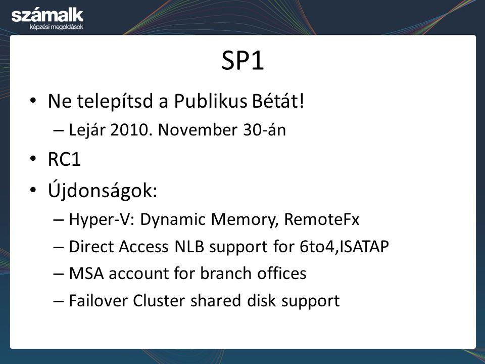 SP1 Ne telepítsd a Publikus Bétát! – Lejár 2010. November 30-án RC1 Újdonságok: – Hyper-V: Dynamic Memory, RemoteFx – Direct Access NLB support for 6t